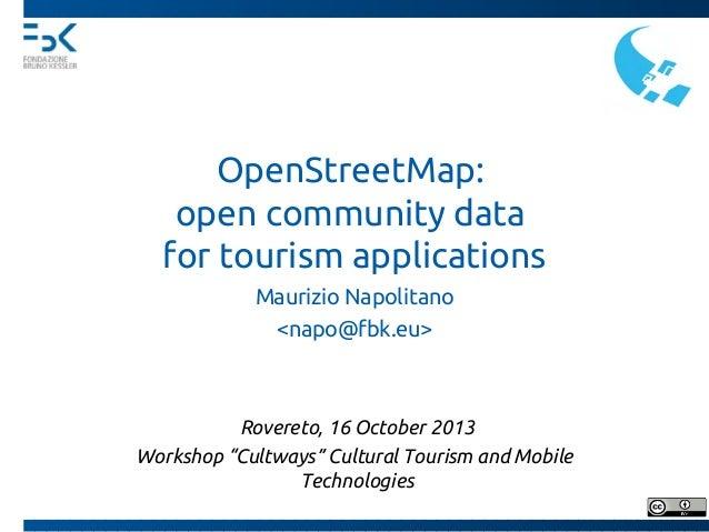OpenStreetMap: open community data for tourism applications Maurizio Napolitano <napo@fbk.eu>  Rovereto, 16 October 2013 W...