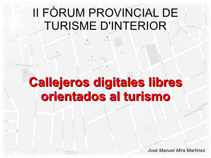 II FÒRUM PROVINCIAL DE    TURISME D'INTERIOR    Callejeros digitales libres  orientados al turismo                        ...