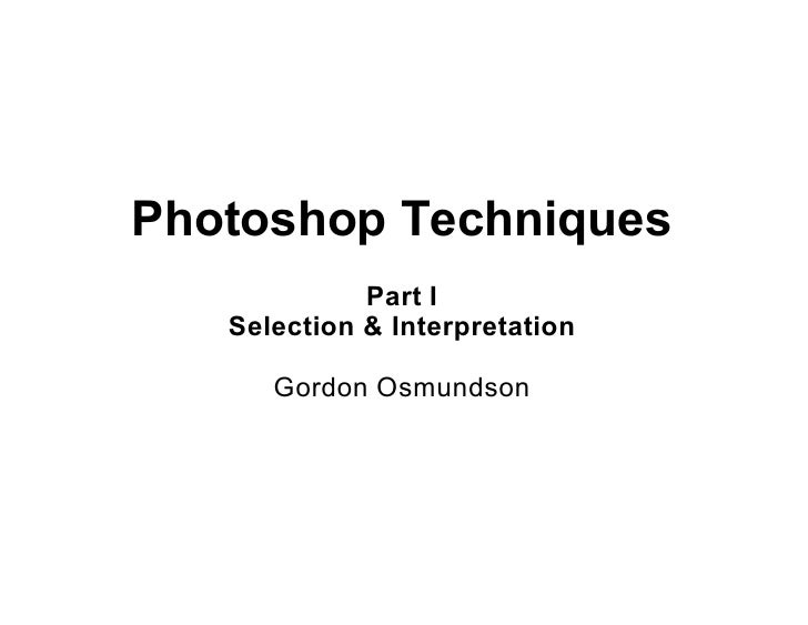 Photoshop Techniques             Part I   Selection & Interpretation      Gordon Osmundson