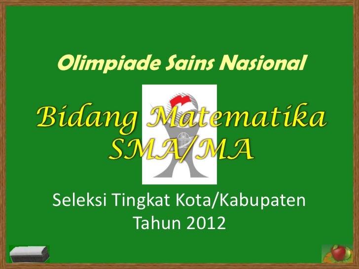 Olimpiade Sains NasionalBidang Matematika    SMA/MA Seleksi Tingkat Kota/Kabupaten            Tahun 2012