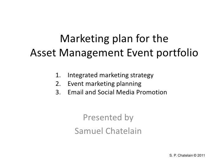 Marketing plan for theAsset Management Event portfolio    1. Integrated marketing strategy    2. Event marketing planning ...