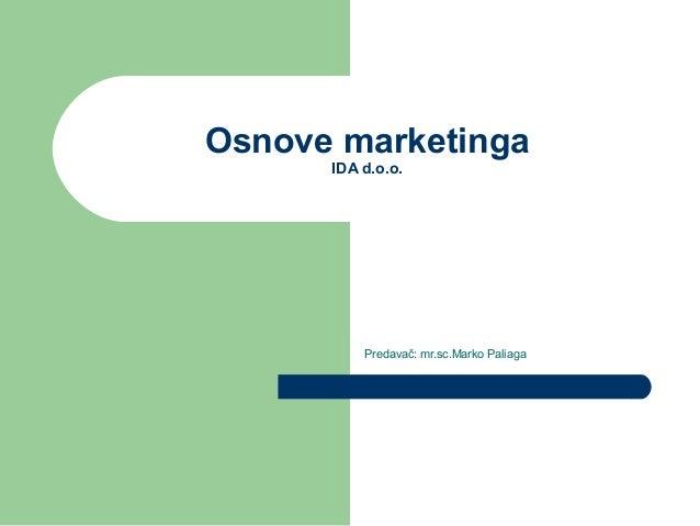 Osnove marketinga      IDA d.o.o.          Predavač: mr.sc.Marko Paliaga