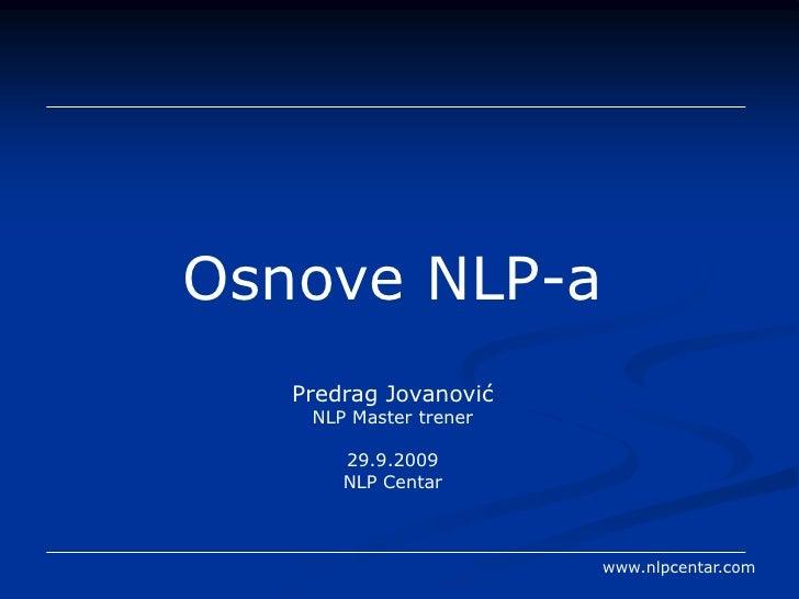 Nešto malo o NLP-u<br />PeđaJovanović<br />NLP Master Trener<br />25.3.2010<br />Fakultet Omega MS, Novi Sad<br />