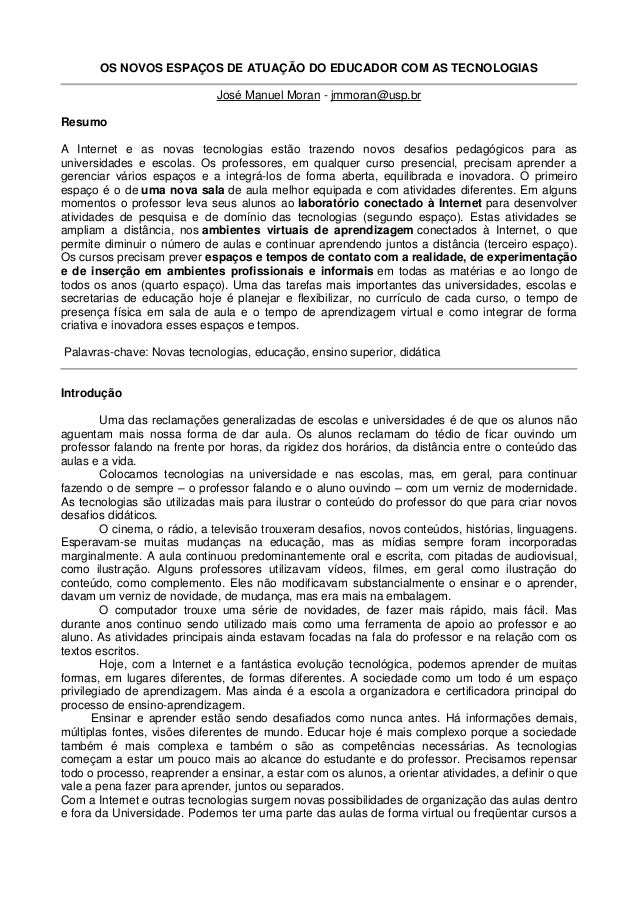 OS NOVOS ESPAÇOS DE ATUAÇÃO DO EDUCADOR COM AS TECNOLOGIAS                              José Manuel Moran - jmmoran@usp.br...