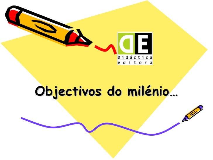 Objectivos do milénio…