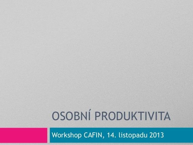 OSOBNÍ PRODUKTIVITA Workshop CAFIN, 14. listopadu 2013