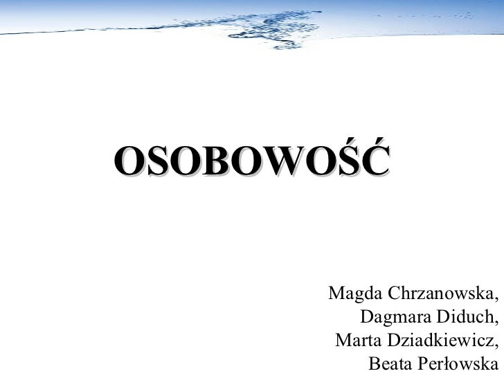 OSOBOWOŚĆ        Magda Chrzanowska,          Dagmara Diduch,       Marta Dziadkiewicz,           Beata Perłowska