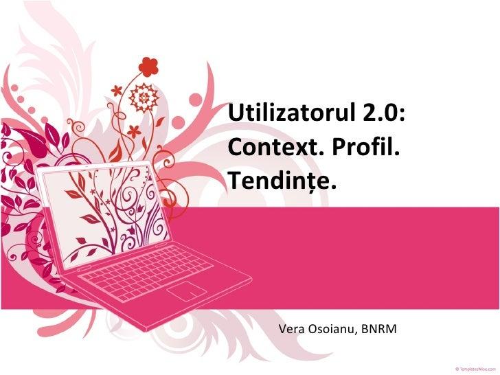 Utilizatorul 2.0:  Context. Profil. Tendinţe. Vera Osoianu, BNRM