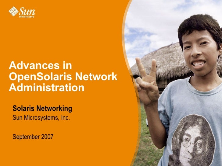Advances in OpenSolaris Network Administration Solaris Networking Sun Microsystems, Inc.  September 2007