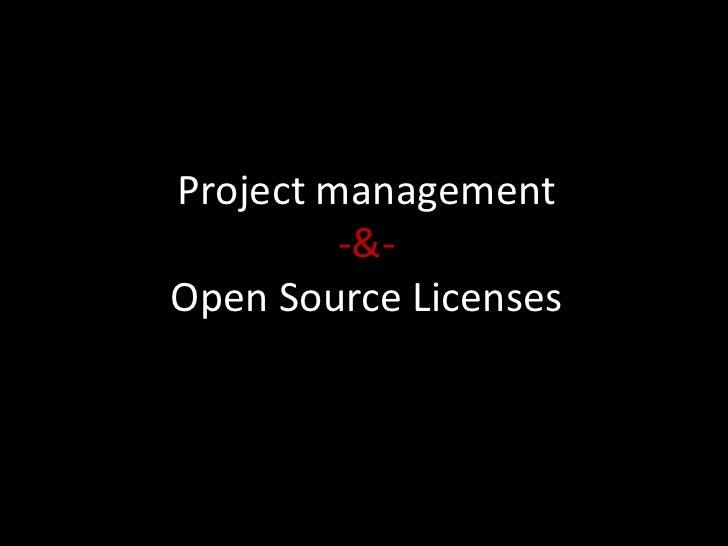 Project management         -&-Open Source Licenses