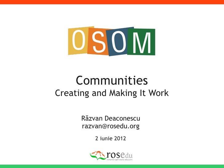 CommunitiesCreating and Making It Work      Răzvan Deaconescu      razvan@rosedu.org          2 iunie 2012