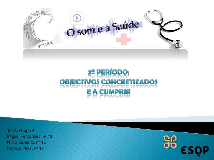 2º Período: <br />Objectivos Concretizados <br />e a Cumprir<br />12º A, Grupo 4:<br />Miguel Fernandes, nº 13<br />Nuno C...