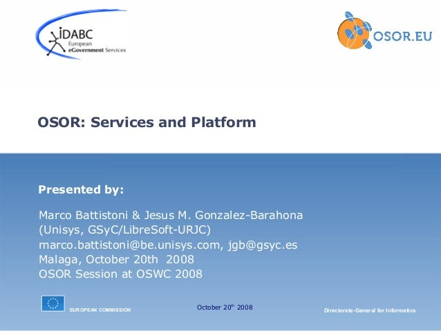 OSOR: Services and Platform  Presented by: Marco Battistoni & Jesus M. Gonzalez-Barahona (Unisys, GSyC/LibreSoft-URJC) mar...