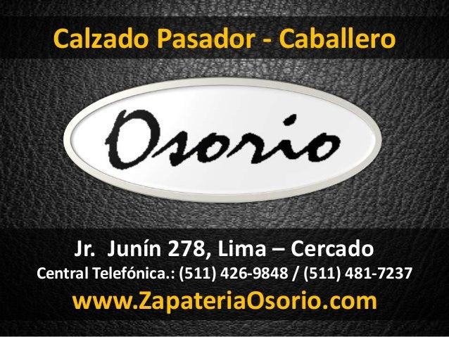 Jr. Junín 278, Lima – Cercado Central Telefónica.: (511) 426-9848 / (511) 481-7237 www.ZapateriaOsorio.com Calzado Pasador...