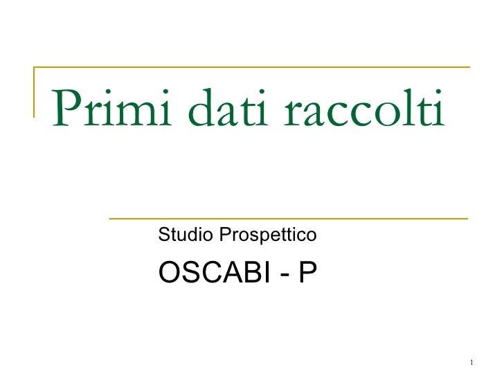 Primi dati raccolti Studio Prospettico  OSCABI - P