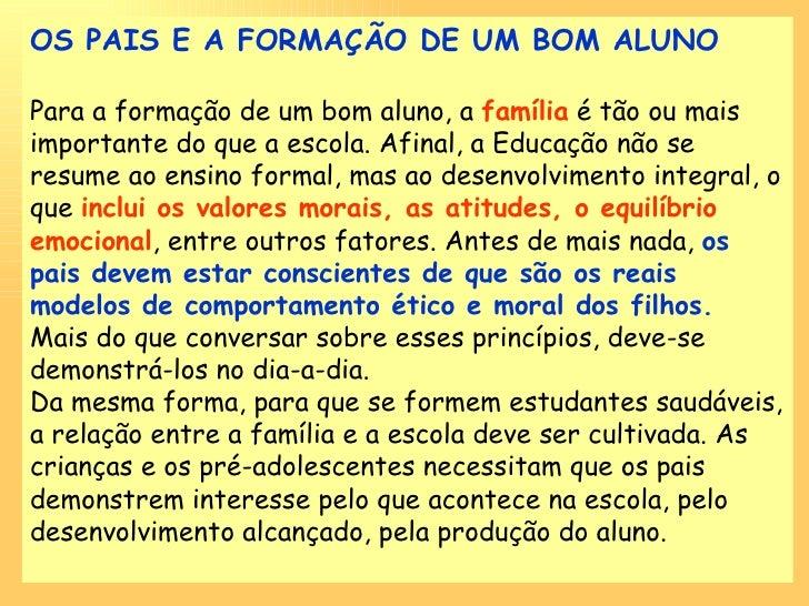 OS PAIS E A FORMAÇÃO DE UM BOM ALUNO Para a formação de um bom aluno, a  família  é tão ou mais importante do que a escola...