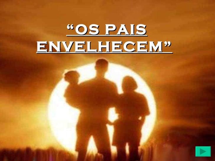 """"""" OS PAIS ENVELHECEM"""""""