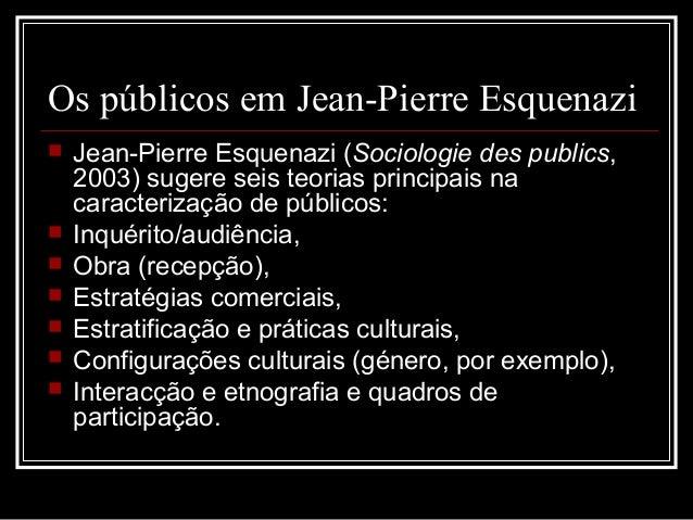Os públicos em Jean-Pierre Esquenazi  Jean-Pierre Esquenazi (Sociologie des publics, 2003) sugere seis teorias principais...