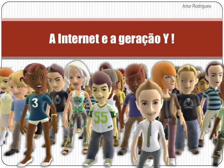 Artur Rodrigues<br />As gerações e a Internet<br />