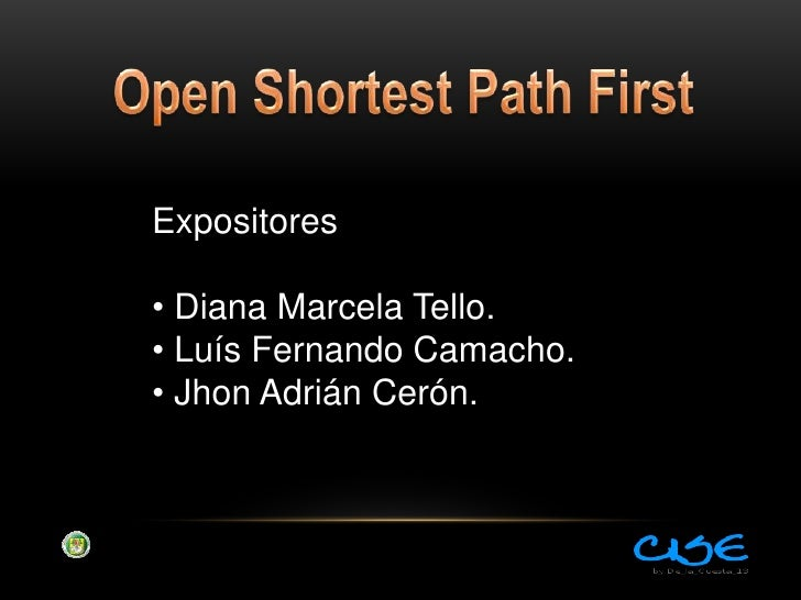 Open Shortest Path First<br />Expositores<br /><ul><li> Diana Marcela Tello.