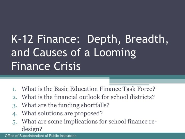 K-12 Finance:  Depth, Breadth, and Causes of a Looming Finance Crisis <ul><li>What is the Basic Education Finance Task For...