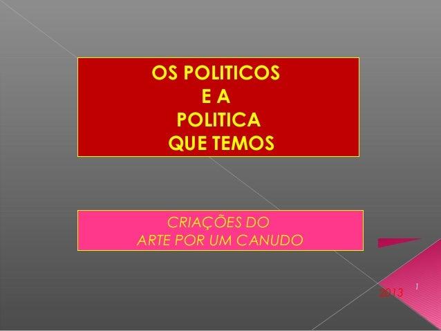 OS POLITICOS E A POLITICA QUE TEMOS CRIAÇÕES DO ARTE POR UM CANUDO 2013 1