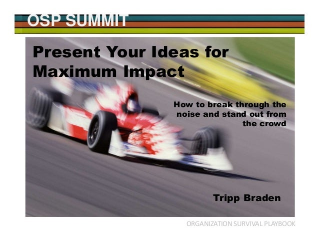 OSP SUMMIT ORGANIZATION SURVIVAL PLAYBOOK How to Present Your Ideas For Maximum Impact Present Your Ideas for Maximum Impa...