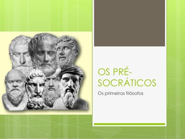OS PRÉ- SOCRÁTICOS Os primeiros filósofos