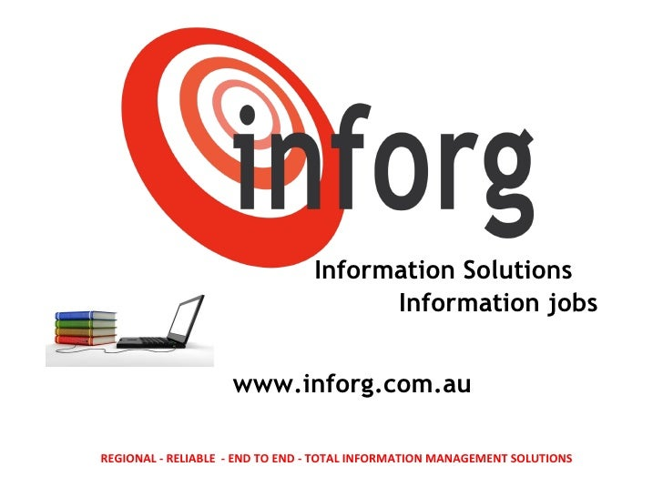 Information Solutions Information jobs www.inforg.com.au REGIONAL - RELIABLE  - END TO END - TOTAL INFORMATION MANAGEMENT ...