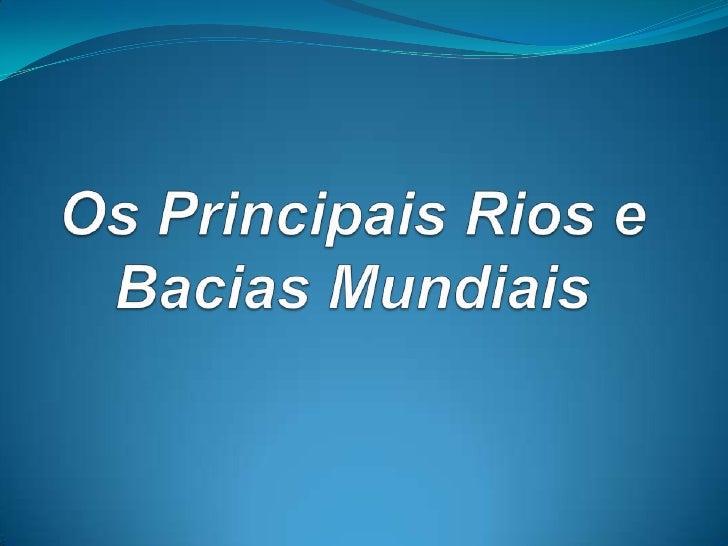 Os Principais Rios e Bacias Mundias