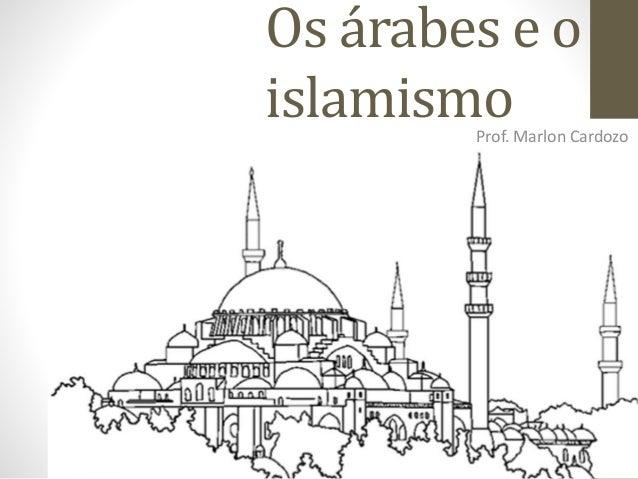 Os árabes e o islamismoProf. Marlon Cardozo
