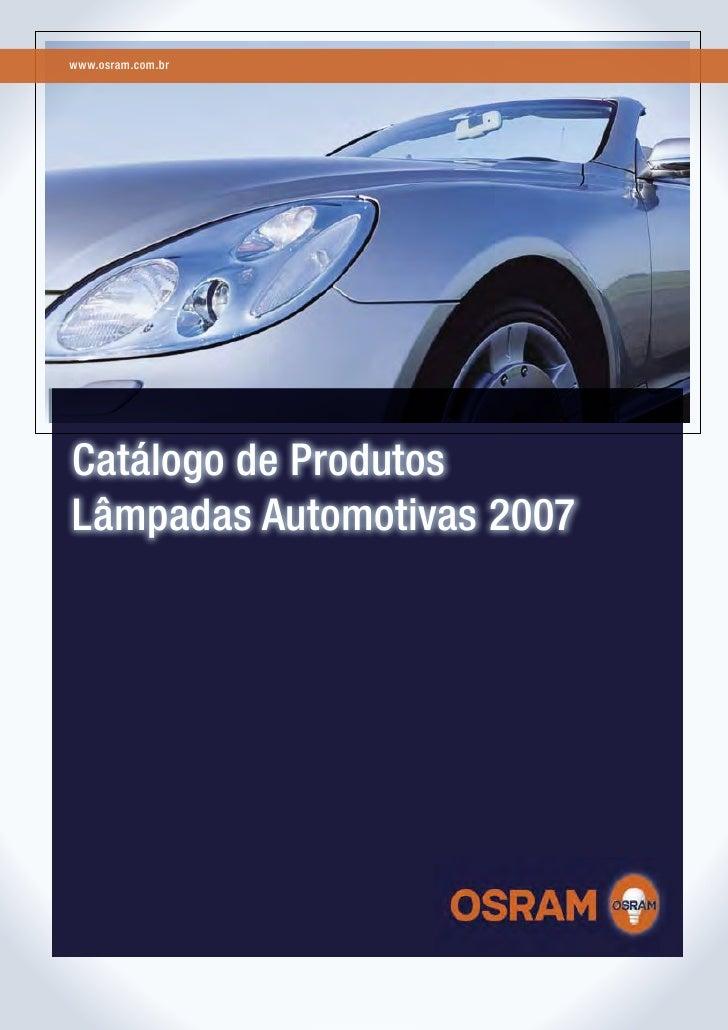 www.osram.com.brCatálogo de ProdutosLâmpadas Automotivas 2007