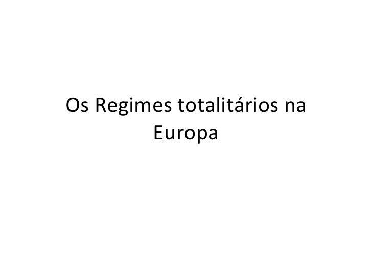 Os Regimes totalitários na        Europa