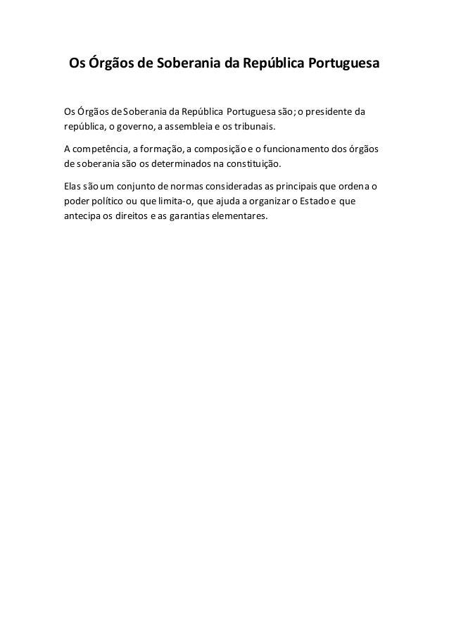 Os Órgãos de Soberania da República Portuguesa Os Órgãos deSoberania da República Portuguesa são; o presidente da repúblic...