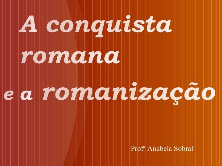 Os romanos e a romanização