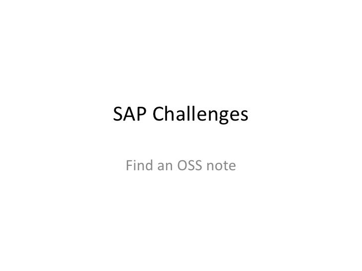SAP Challenges<br />Find an OSS note<br />