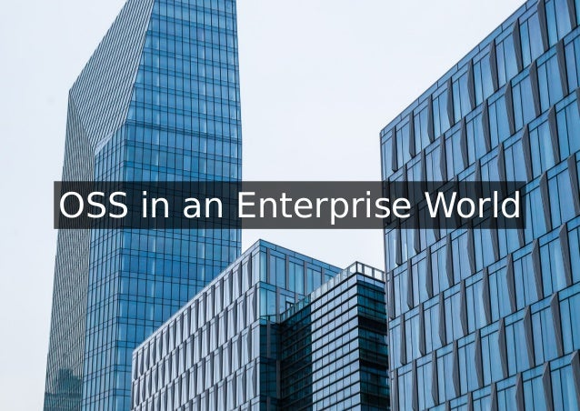 OSS in an Enterprise World