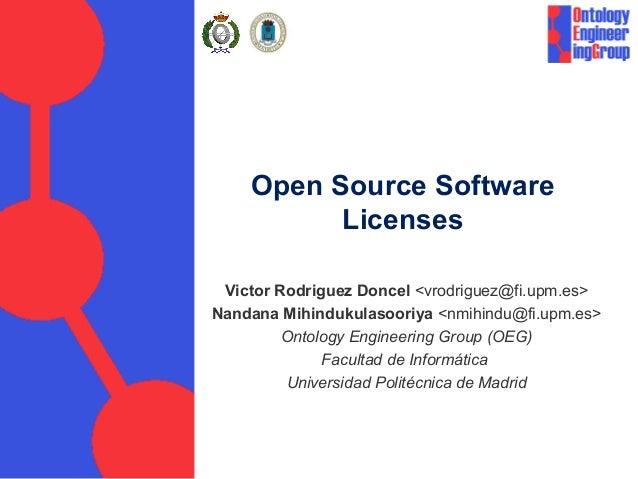 Open Source Software          Licenses Victor Rodriguez Doncel <vrodriguez@fi.upm.es>Nandana Mihindukulasooriya <nmihindu@...