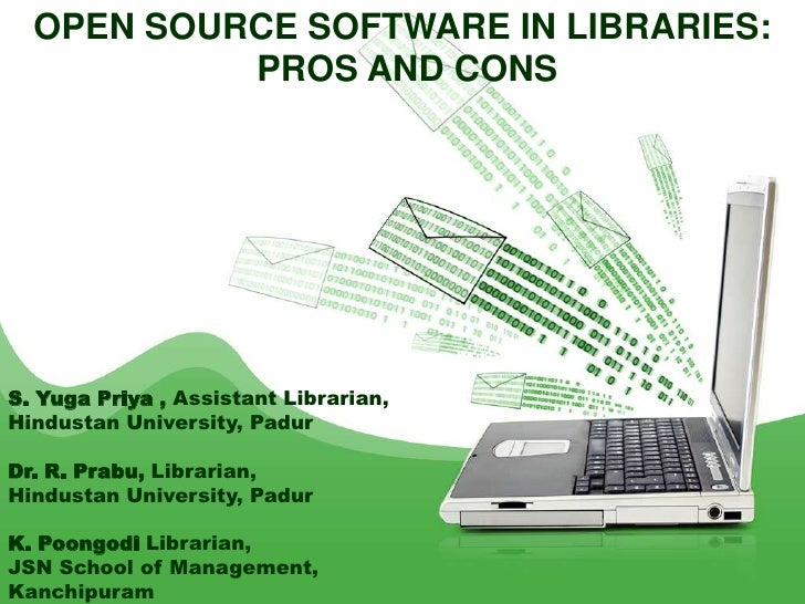 OPEN SOURCE SOFTWARE IN LIBRARIES:           PROS AND CONSS. Yuga Priya , Assistant Librarian,Hindustan University, PadurD...