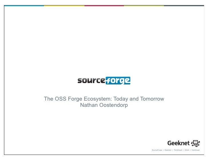 The OSS Forge Ecosystem: Today and Tomorrow             Nathan Oostendorp                                           Source...