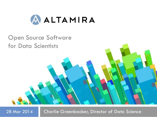 Open Source Software for Data Scientists Charlie Greenbacker, Director of Data Science28 Mar 2014