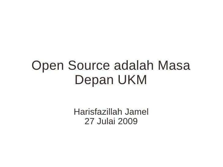 Open Source adalah Masa Depan UKM Harisfazillah Jamel 27 Julai 2009