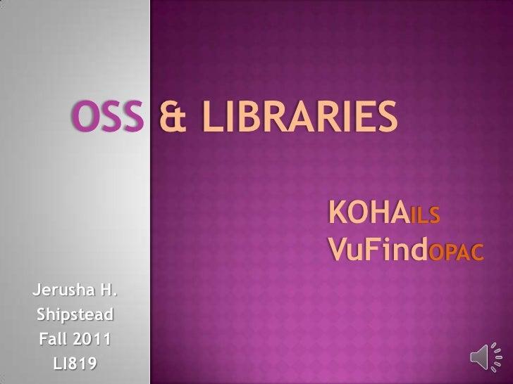 OSS & LIBRARIES               KOHAILS               VuFindOPACJerusha H.Shipstead Fall 2011   LI819