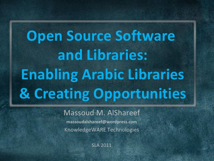 Open Source Software     and Libraries:Enabling Arabic Libraries& Creating Opportunities      Massoud M. AlShareef       m...
