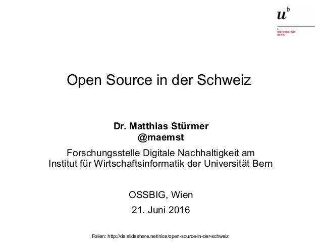 Open Source in der Schweiz21. Juni 2016 1 Open Source in der Schweiz Dr. Matthias Stürmer @maemst Forschungsstelle Digital...