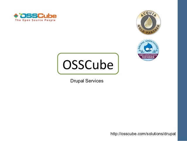 OSSCube Drupal Services                   http://osscube.com/solutions/drupal