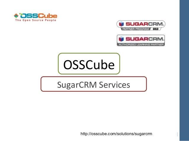 OSSCubeSugarCRM Services     http://osscube.com/solutions/sugarcrm