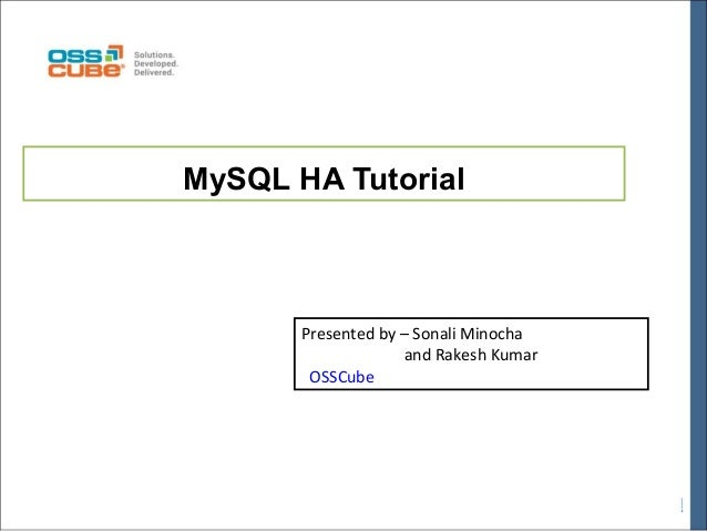 MySQL HA Tutorial  Presented by – Sonali Minocha and Rakesh Kumar OSSCube