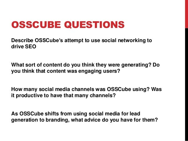 OSSCUBE QUESTIONSDescribe OSSCube's attempt to use social networking todrive SEOWhat sort of content do you think they wer...