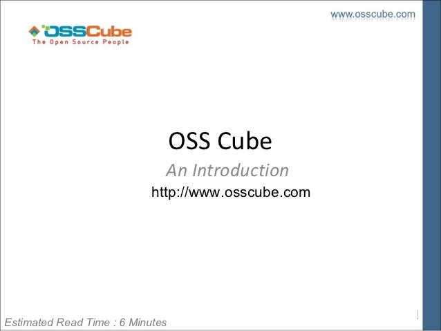 OSS Cube                              An Introduction                            http://www.osscube.comEstimated Read Time...